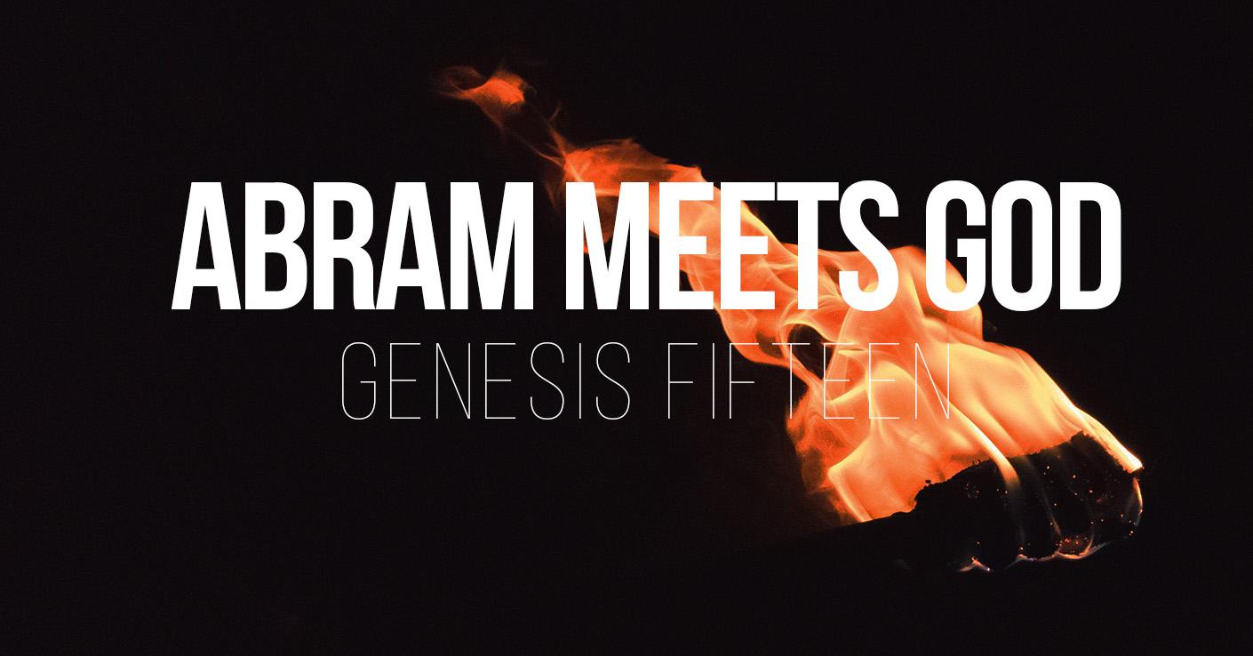 Abram Meets God - Genesis 15 - a Sermon by Tom French