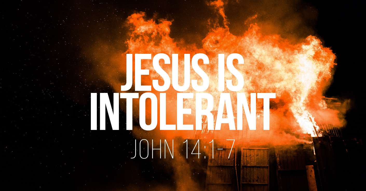 Jesus is Intolerant - John 14v1-7 - a Bible talk by Tom French