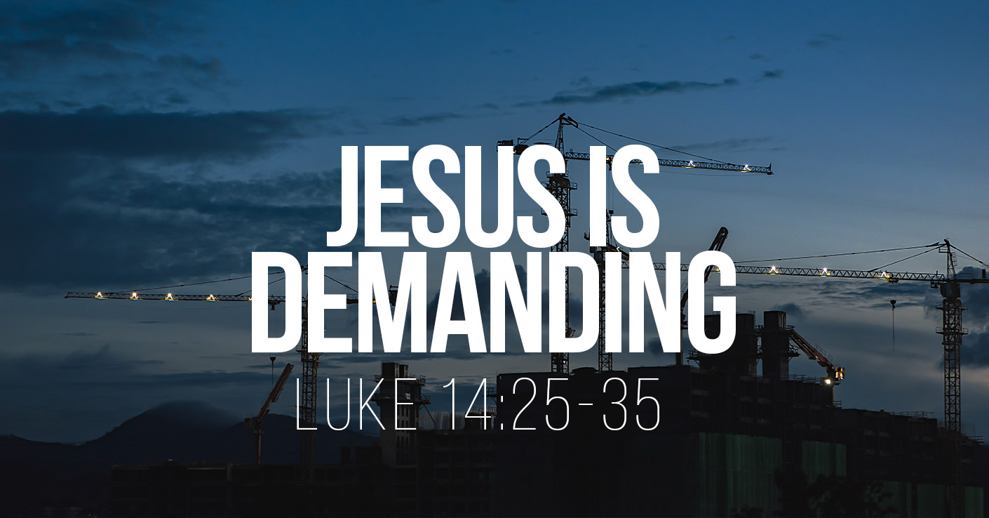 Jesus is Demanding - Luke 14:25-35 - a Bible talk by Tom French