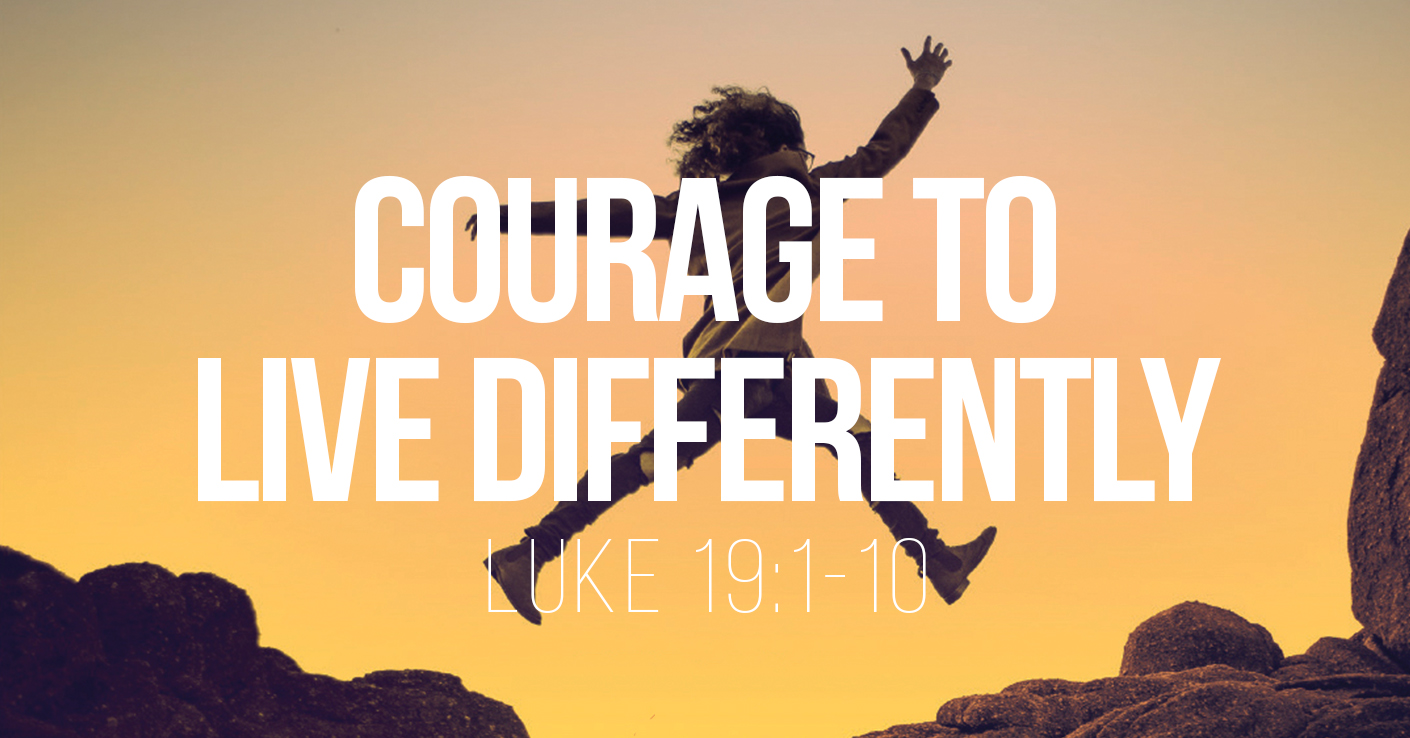 Courage to Live Differently - Luke 19:1-10 - A Bible Talk by Tom French