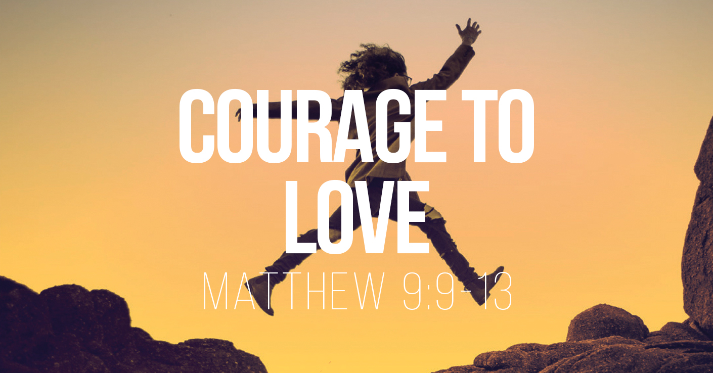 Courage to Love - Matthew 9:9-13 - A Bible talk by Tom French