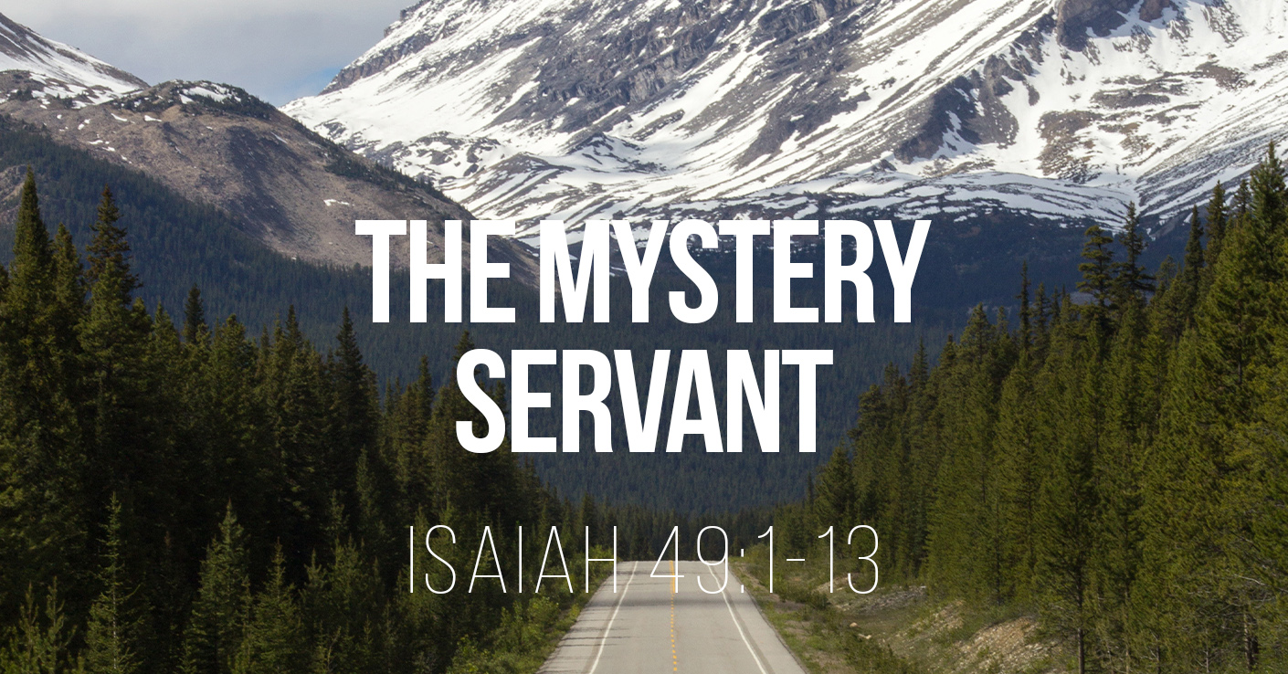 The Mystery Servant - Isaiah 49:1-13 - a sermon by Tom French