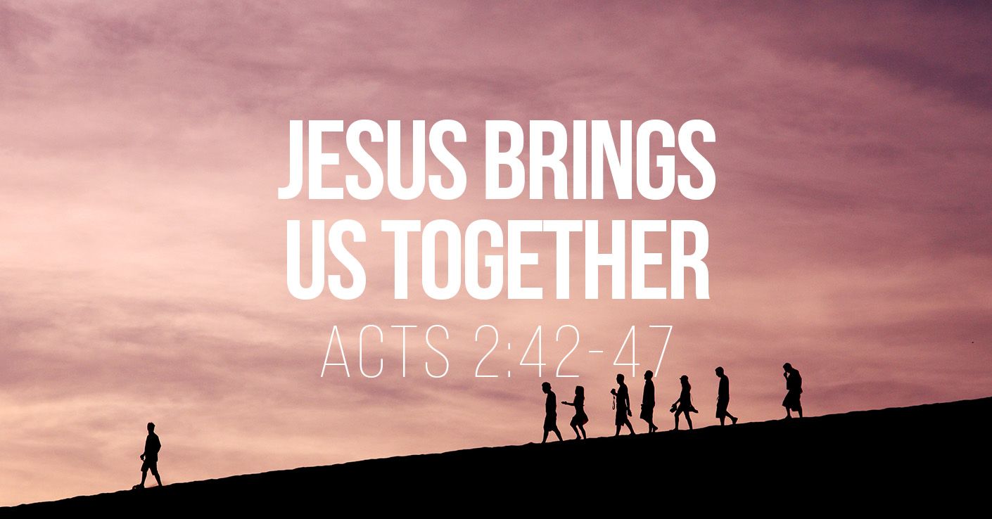 Jesus Brings Us Together - Acts 2:42-47 - a Bible talk by Tom French