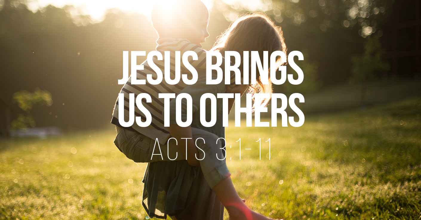 Jesus Brings Us To Others - Acts 3:1-11 - a Bible talk by Tom French