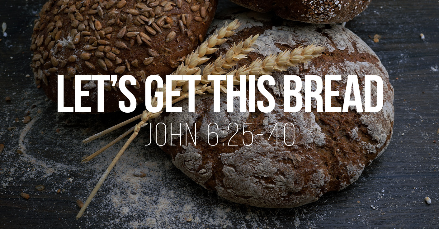 Let's Get This Bread - John 6:25-40 - a Bible talk by Tom French