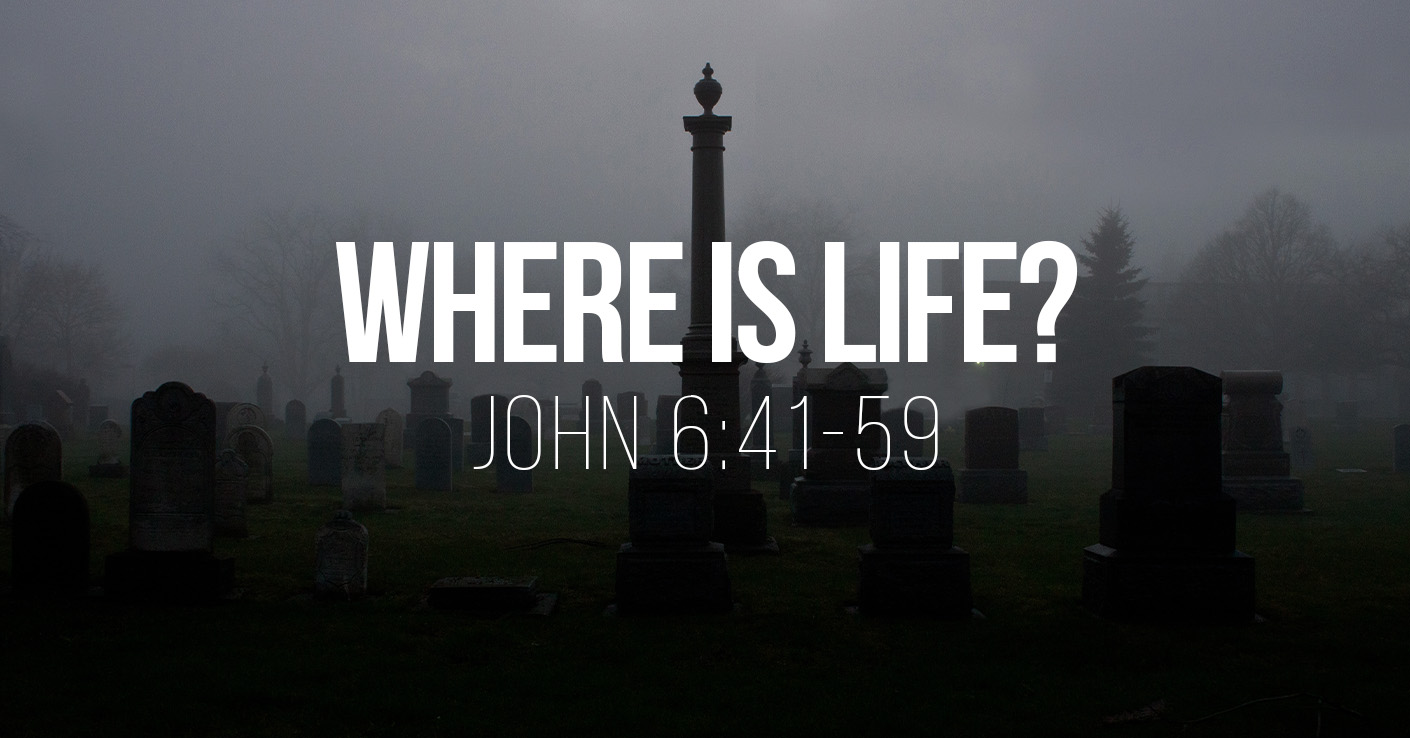 Where is Life? - John 6:41-59 - a Bible talk by Tom French