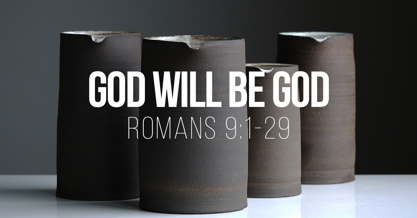 God Will Be God - Romans 9:1-29 - a sermon by Tom French