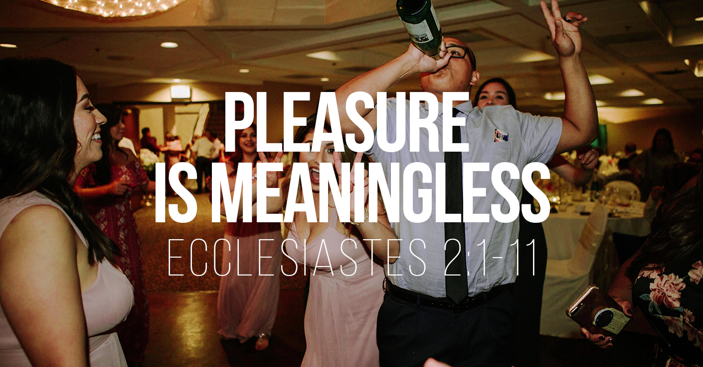 Pleasure is Meaningless - Ecclesiastes 2:1-11 - a sermon by Tom French