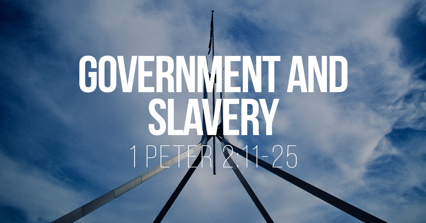 Government and Slavery - 1 Peter 2:11-25 - a sermon by Tom French