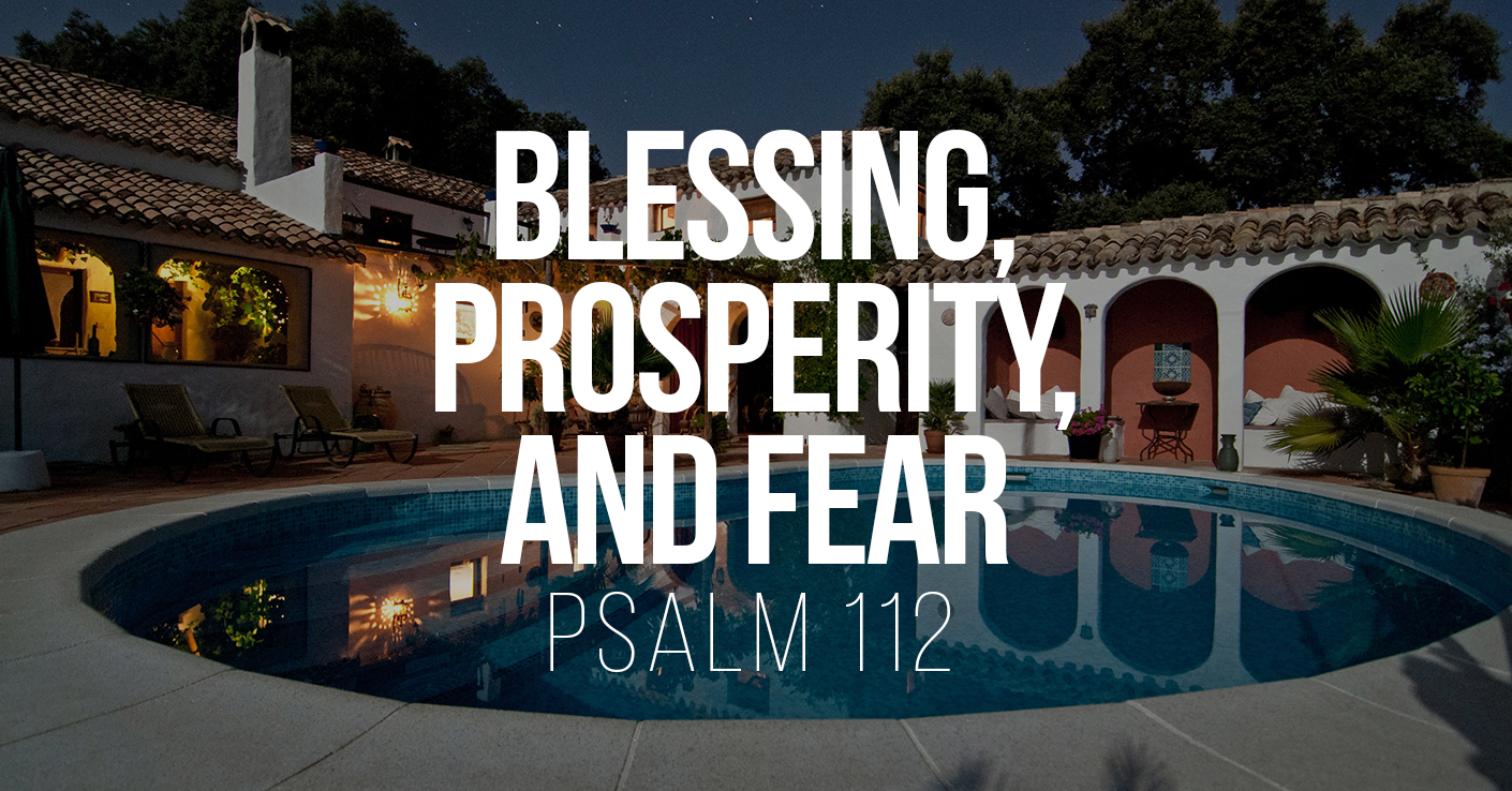 Blessing, Prosperity, and Fear - Psalm 112 - a sermon by Tom French